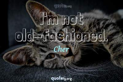 Photo Quote of I'm not old-fashioned.
