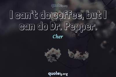 Photo Quote of I can't do coffee, but I can do Dr. Pepper.