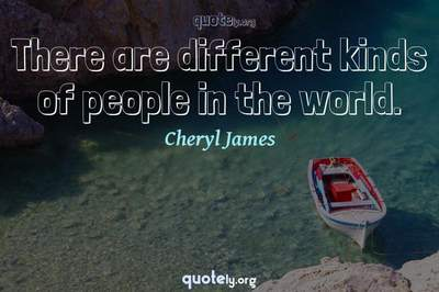 Photo Quote of There are different kinds of people in the world.