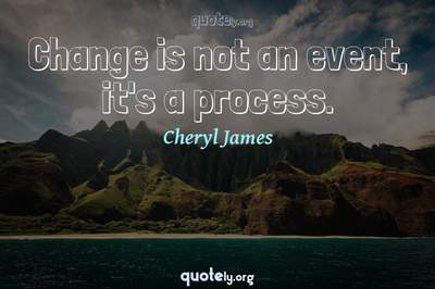 Photo Quote of Change is not an event, it's a process.