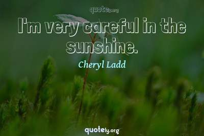 Photo Quote of I'm very careful in the sunshine.