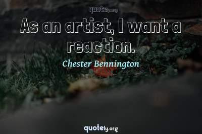Photo Quote of As an artist, I want a reaction.