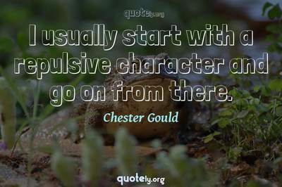 Photo Quote of I usually start with a repulsive character and go on from there.