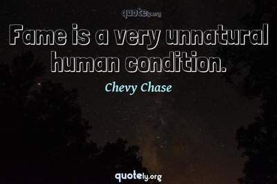 Photo Quote of Fame is a very unnatural human condition.
