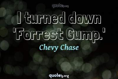 Photo Quote of I turned down 'Forrest Gump.'