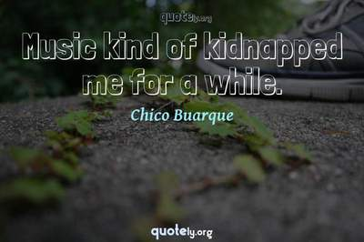 Photo Quote of Music kind of kidnapped me for a while.