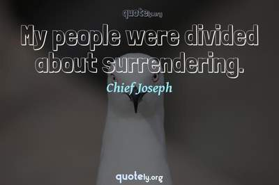 Photo Quote of My people were divided about surrendering.