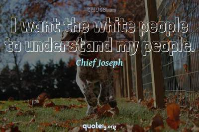 Photo Quote of I want the white people to understand my people.