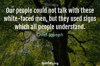 Photo Quote of Our people could not talk with these white-faced men, but they used signs which all people understand.
