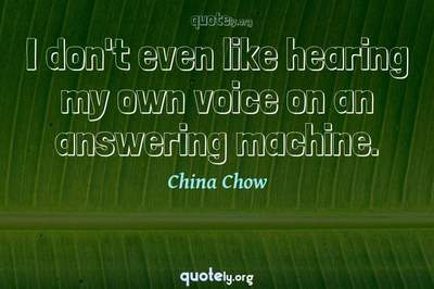 Photo Quote of I don't even like hearing my own voice on an answering machine.