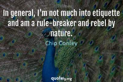 Photo Quote of In general, I'm not much into etiquette and am a rule-breaker and rebel by nature.
