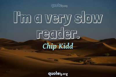 Photo Quote of I'm a very slow reader.