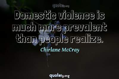 Photo Quote of Domestic violence is much more prevalent than people realize.