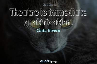 Photo Quote of Theatre is immediate gratification.