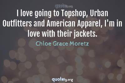 Photo Quote of I love going to Topshop, Urban Outfitters and American Apparel, I'm in love with their jackets.