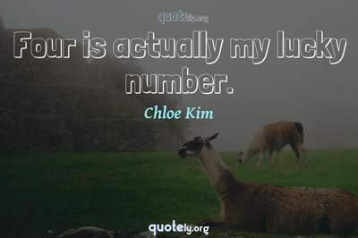 Photo Quote of Four is actually my lucky number.