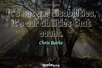 Photo Quote of It's not our disabilities, it's our abilities that count.