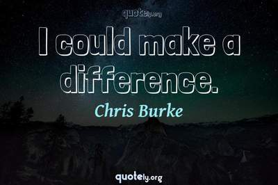 Photo Quote of I could make a difference.