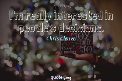 Photo Quote of I'm really interested in people's decisions.