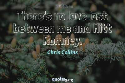 Photo Quote of There's no love lost between me and Mitt Romney.