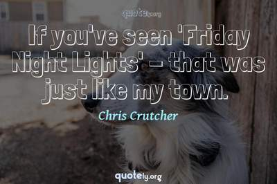 Photo Quote of If you've seen 'Friday Night Lights' - that was just like my town.