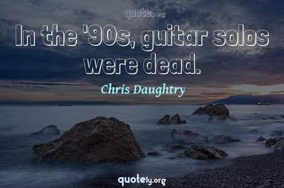 Photo Quote of In the '90s, guitar solos were dead.