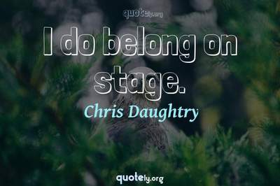 Photo Quote of I do belong on stage.