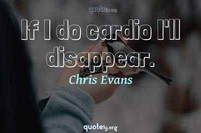 Photo Quote of If I do cardio I'll disappear.