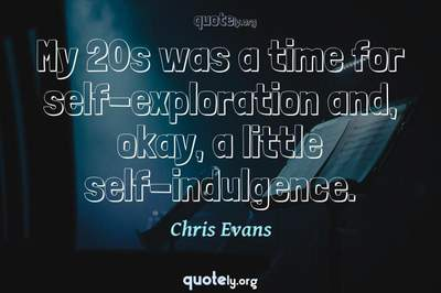 Photo Quote of My 20s was a time for self-exploration and, okay, a little self-indulgence.