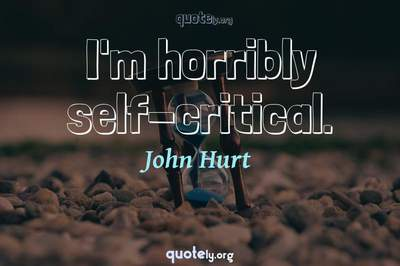Photo Quote of I'm horribly self-critical.