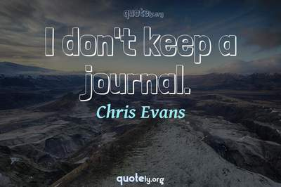 Photo Quote of I don't keep a journal.