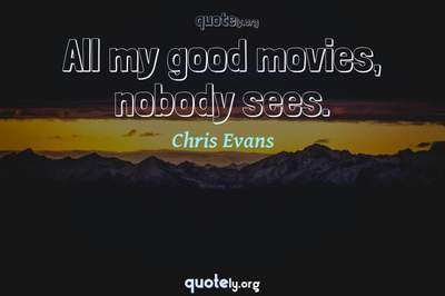 Photo Quote of All my good movies, nobody sees.