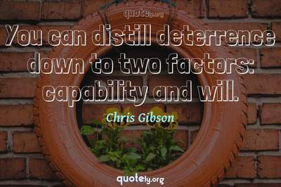 Photo Quote of You can distill deterrence down to two factors: capability and will.