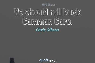 Photo Quote of We should roll back Common Core.