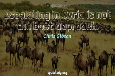 Photo Quote of Escalating in Syria is not the best approach.