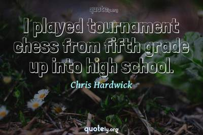 Photo Quote of I played tournament chess from fifth grade up into high school.