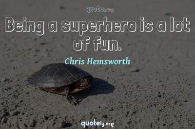 Photo Quote of Being a superhero is a lot of fun.
