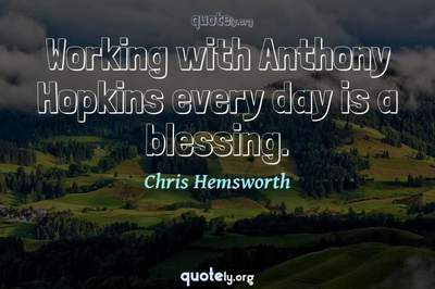 Photo Quote of Working with Anthony Hopkins every day is a blessing.