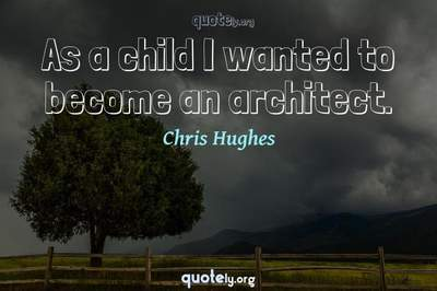 Photo Quote of As a child I wanted to become an architect.