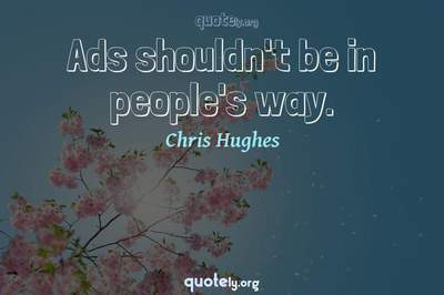 Photo Quote of Ads shouldn't be in people's way.