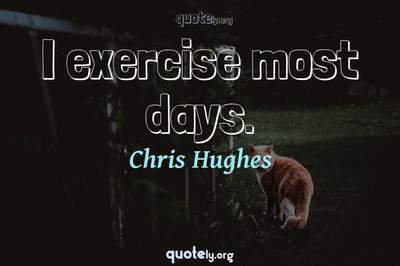Photo Quote of I exercise most days.