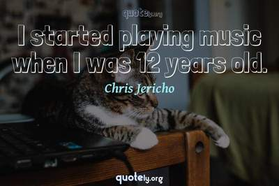 Photo Quote of I started playing music when I was 12 years old.