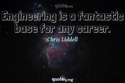 Photo Quote of Engineering is a fantastic base for any career.
