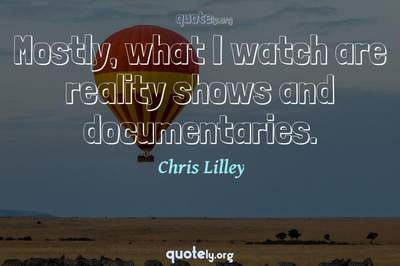 Photo Quote of Mostly, what I watch are reality shows and documentaries.