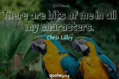 Photo Quote of There are bits of me in all my characters.