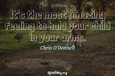 Photo Quote of It's the most amazing feeling to hold your child in your arms.