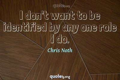 Photo Quote of I don't want to be identified by any one role I do.