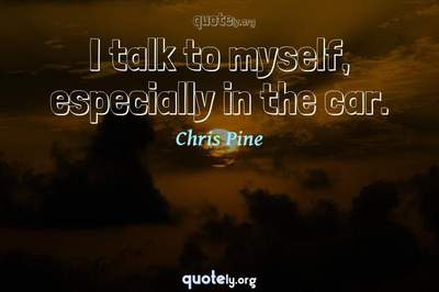 Photo Quote of I talk to myself, especially in the car.