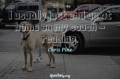 Photo Quote of I usually just end up at home on my couch - reading.