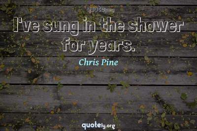 Photo Quote of I've sung in the shower for years.